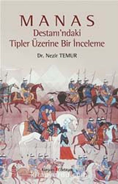 Manas Destanı'ndaki Tipler Üzerine Bir İnceleme - Dr. Nezir Temur pdf epub