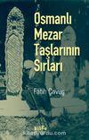 Osmanlı Mezar Taşlarının Sırları