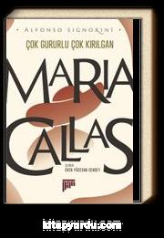 Maria Callas Çok Gururlu Çok Kırılgan