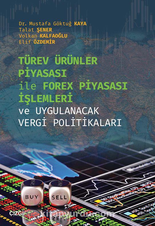 Türev Ürünler Piyasası İle Forex Piyasası İşlemleri ve Uygulanacak Vergi Politikaları - Mustafa Göktuğ Kaya pdf epub