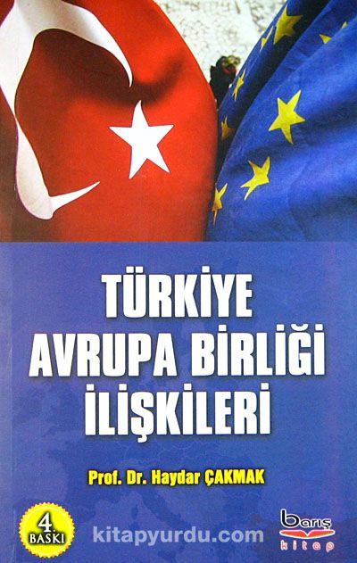 Türkiye Avrupa Birliği İlişkileri - Prof. Dr. Haydar Çakmak pdf epub
