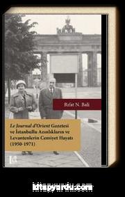 Le Journal d'Orient Gazetesi ve İstanbullu Azınlıkların ve Levantenlerin Cemiyet Hayatı (1950-1971)
