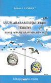 Uluslararası İlişkilerde Türkiye & Savaş ve Barış Arasında Dünya