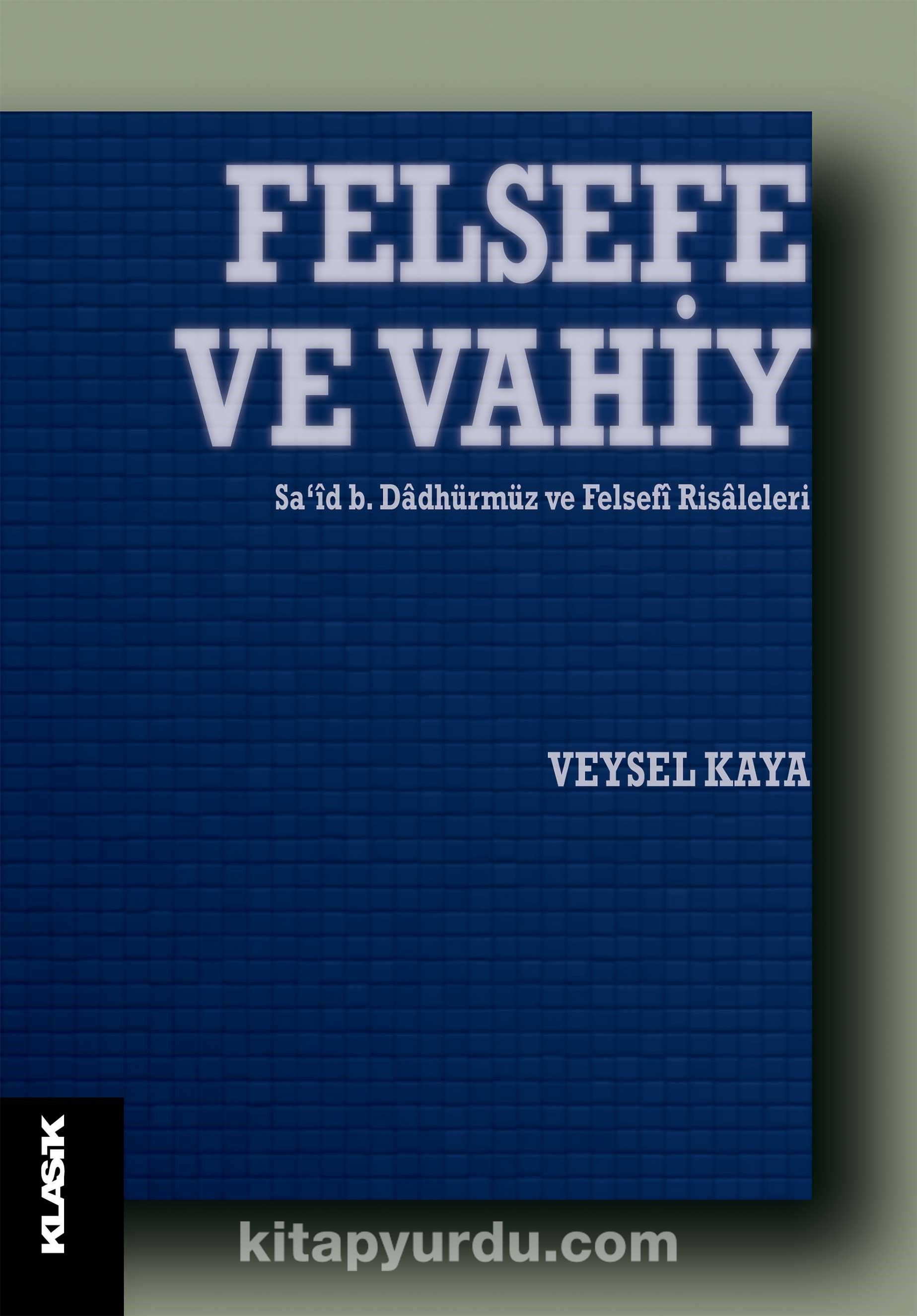 Felsefe ve VahiySa'id b. Dadhürmüz ve Felsefi Risaleleri - Veysel Kaya pdf epub