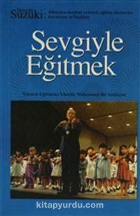 Sevgiyle EğitmekYetenek Eğitimine Yönelik Mükemmel Bir Yaklaşım - Schinichi Suzuki pdf epub