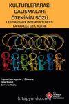 Kültürlerarası Çalışmalar: Ötekinin Sözü & Les Travaux Interculturels: La Farole De L'Autre