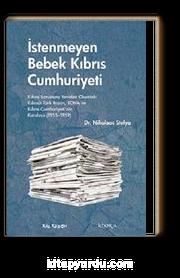 İstenmeyen Bebek Kıbrıs Cumhuriyeti & Kıbrıs Sorununu Yeniden Okumak: Kıbrıslı Türk Basını, EOKA ve Kıbrıs Cumhuriyeti'nin Kuruluşu