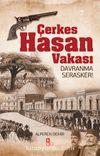 Çerkes Hasan Vakası & Davranma Serasker!