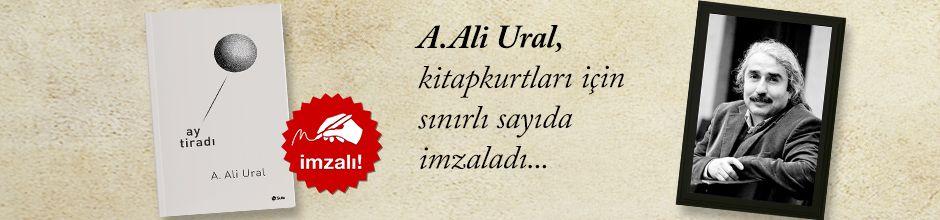 Ay Tiradı. A. Ali Ural, Kitapkurtları için Sınırlı Sayıda İmzaladı.
