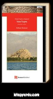 Yüksek Yaylanın Başkenti Van-Tuşpa & Homer Antik Kentler Serisi