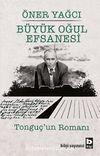 Büyük Oğul Efsanesi & Tonguç'un Romanı