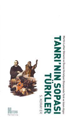 Tanrı'nın Sopası Türkler & Martin Luther Dönemi ve Öncesi Hristiyan Dünyasında Türk ve İslam Algısı