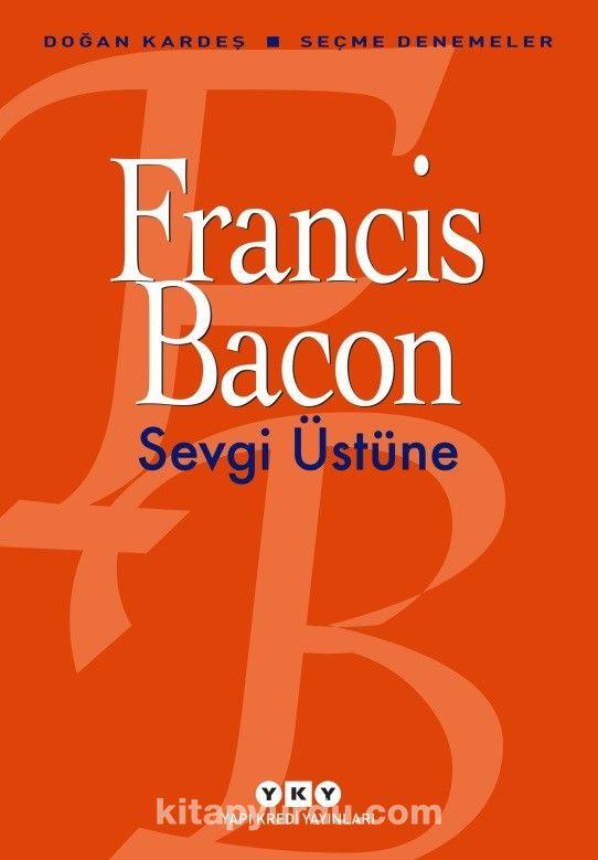 Sevgi ÜstüneSeçme Denemeler - Francis Bacon pdf epub