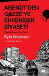 Arendt'den Gazze'ye Ehvenişer Siyaseti & İnsancıl Şiddetin Kısa Tarihi
