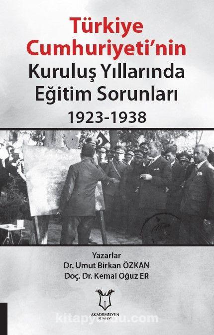 Türkiye Cumhuriyeti'nin Kuruluş Yıllarında Eğitim Sorunları (1923-1938) - Doç. Dr. Kemal Oğuz Er pdf epub