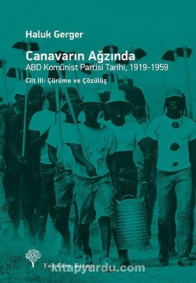Canavarın AğzındaABD Komünist Partisi Tarihi Cilt: III - Haluk Gerger pdf epub