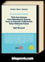 Karşılaştırmalı-Tablolu Türk Ceza Kanunu Ceza Muhakemesi Kanunu Ceza ve Güvenlik Tedbirlerinin İnfazı Hakkında Kanun ve İlgili Mevzuat