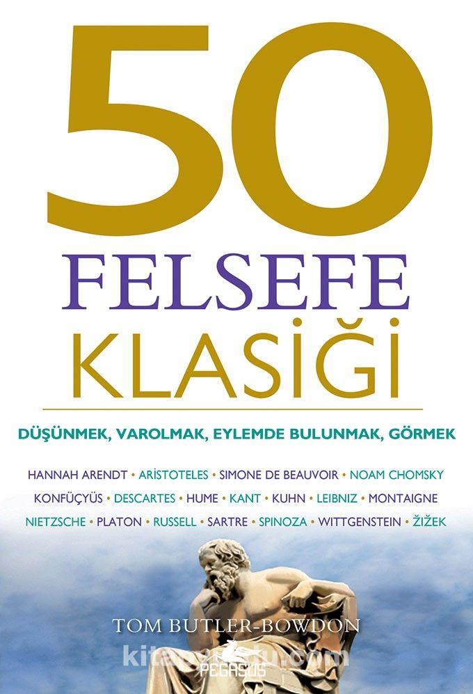 50 Felsefe Klasiği: Düşünmek, Varolmak, Eylemde Bulunmak, Görmek - Tom Butler Bowdon pdf epub