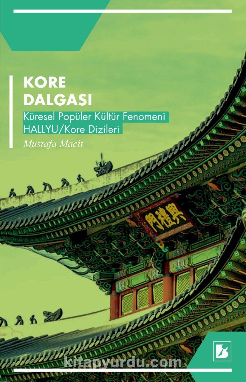Kore DalgasıKüresel Popüler Kültür Fenomeni Hallyu / Kore Dizileri - Mustafa Macit pdf epub