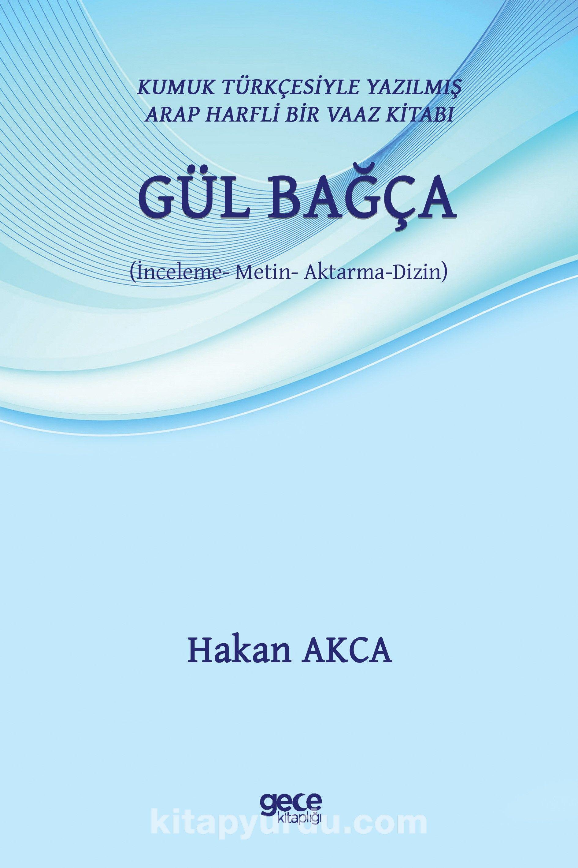 Kumuk Türkçesiyle Yazılmış Arap Harfli Bir Vaaz Kitabı: Gül Bağça (İnceleme - Metin - Aktarma - Dizin) - Hakan Akca pdf epub