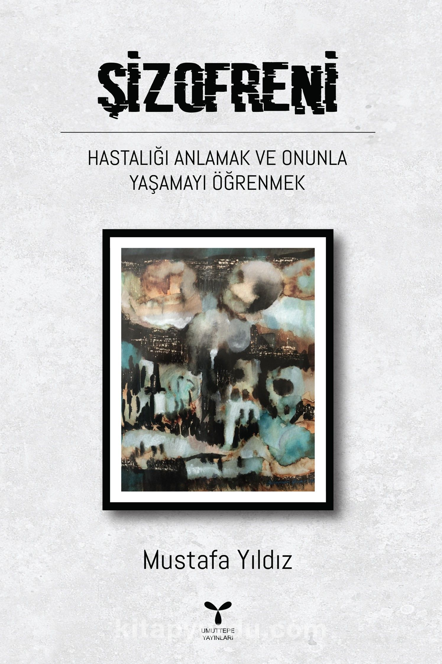ŞizofreniHastalığı Anlamak ve Onunla Yaşamayı Öğrenmek - Doç. Dr. Mustafa Yıldız pdf epub