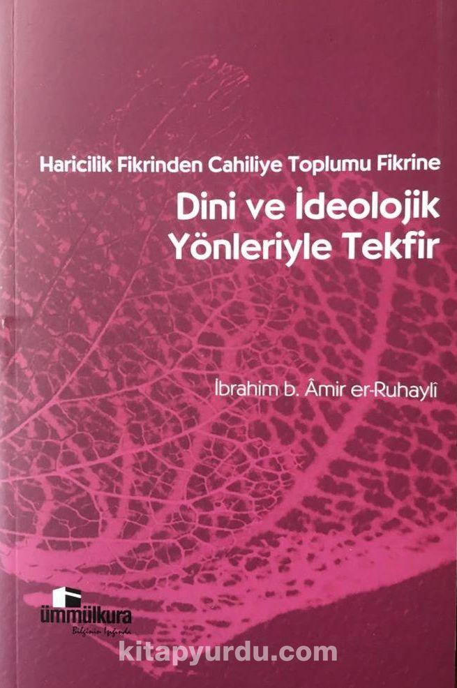 Haricilik Fikrinden Cahiliye Toplumu Fikrine Dini ve İdeolojik Yönleriyle Tekfir - Prof. Dr. İbrahim b. Amir er-Ruhayli pdf epub