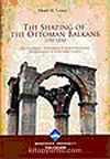 The Shaping Of The Ottoman Balkans 1350-1550 (ince kapak)