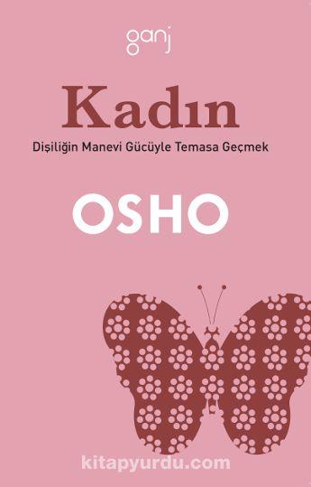 Kadın/Dişiliğin Manevi Gücüyle Temasa Geçmek - Osho pdf epub