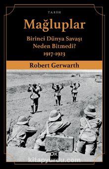Mağluplar & Birinci Dünya Savaşı Neden Bitmedi? 1917-1923