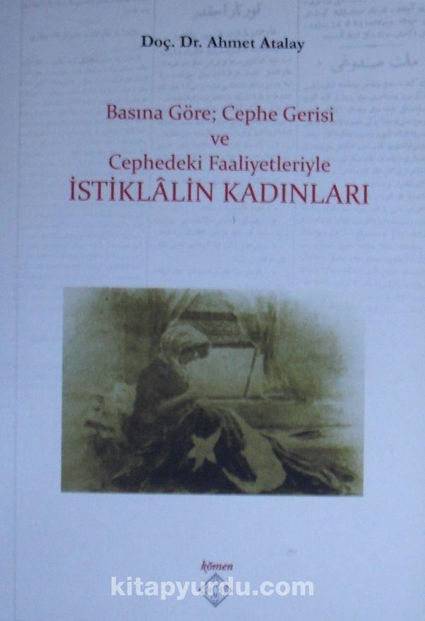 Basına Göre; Cephe Gerisi ve Cephedeki Faaliyetleriyle İstiklalin Kadınları - Ahmet Atalay pdf epub