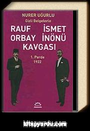 1.Perde 1922-Gizli Belgelerle Rauf Orbay İsmet İnönü Kavgası