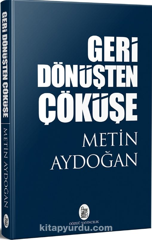 Geri Dönüşten Çöküşe - Metin Aydoğan pdf epub