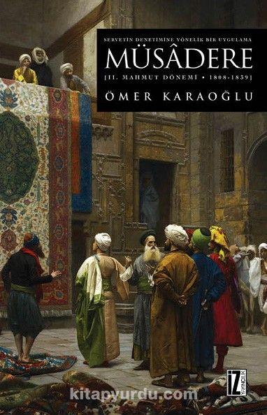 Servetin Denetimine Yönelik Bir Uygulama MüsadereII. Mahmut Dönemi (1808-1839) - Ömer Karaoğlu pdf epub