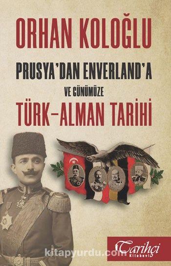 Prusya'dan Enverland'a ve Günümüze Türk-Alman Tarihi - Orhan Koloğlu pdf epub
