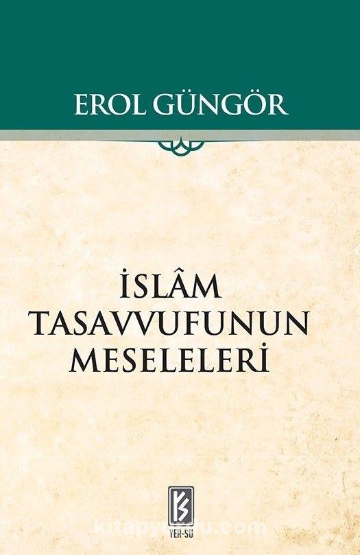 İslam Tasavvufunun Meseleleri - Prof. Dr. Erol Güngör pdf epub