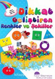 Dikkat Geliştiren Renkler ve Şekiller Kitabı (60 Ay)