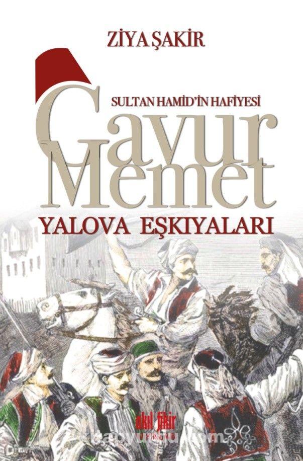 Sultan Hamid'in Hafiyesi Gavur Memet Yalova Eşkıyaları - Ziya Şakir pdf epub