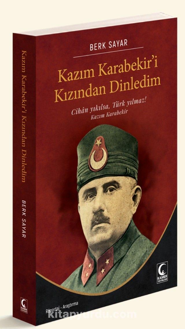 Kazım Karabekir'i Kızından DinledimCihan Yıkılsa Türk Yılmaz