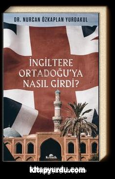 İngiltere Ortadoğu'ya Nasıl Girdi?