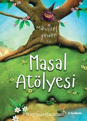 Mavisel Yener İle Masal Atölyesi - Mavisel Yener pdf epub