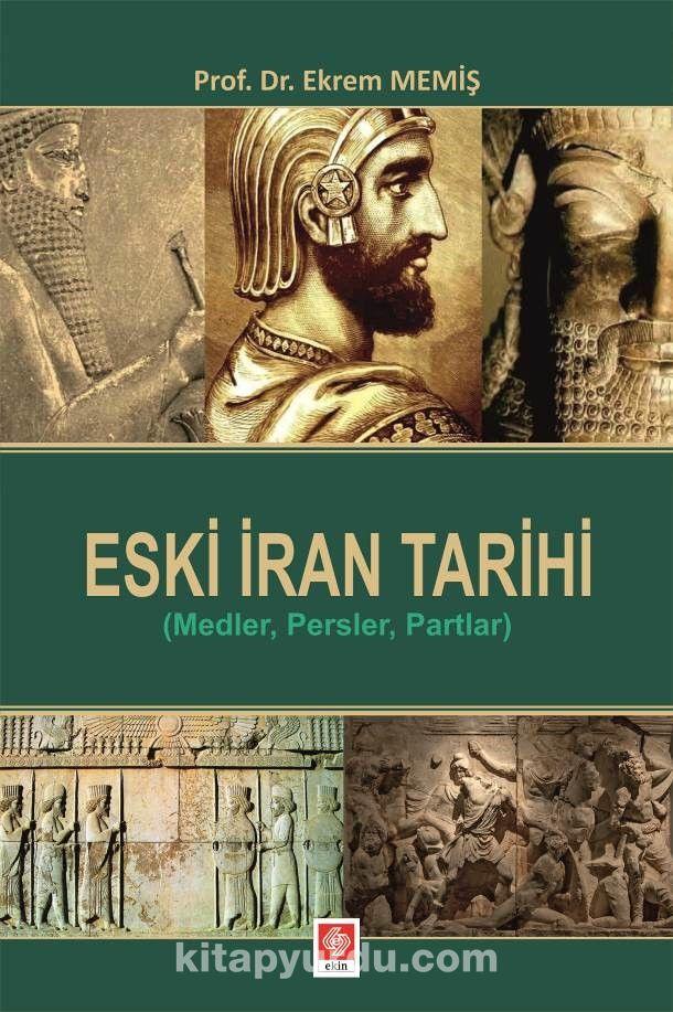 Eski İran Tarihi (Medler, Persler, Partlar) - Prof. Dr. Ekrem Memiş pdf epub
