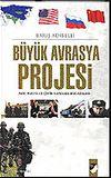 Büyük Avrasya Projesi / ABD, Rusya ve Çin'in Varolma Mücadelesi