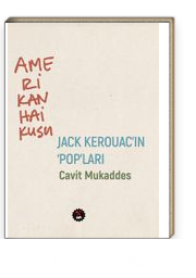 """Amerikan Haikusu & Jack Kerouac'ın """"POP""""ları"""