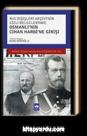 Rus Dışişleri Arşivi'nin Gizli Belgelerinde Osmanlı'nın Cihan Harbi'ne Girişi