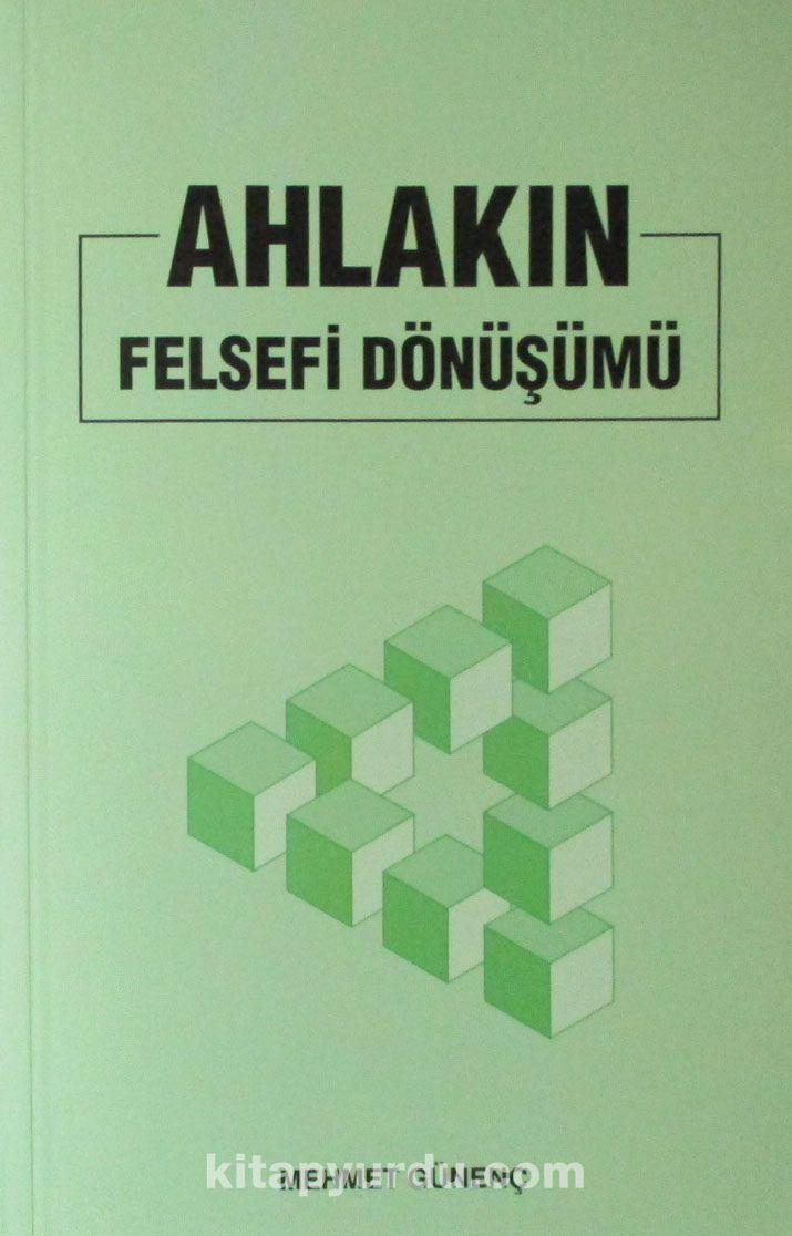 Ahlakın Felsefi Dönüşümü - Mehmet Günenç pdf epub