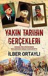 Yakın Tarihin Gerçekleri & Osmanlı'nın Çöküşünden Küllerinden Doğan Cumhuriyet'e