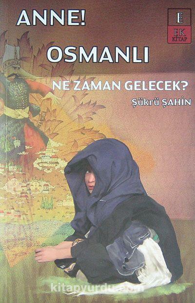 Anne! Osmanlı Ne Zaman Gelecek? - Şükrü Şahin pdf epub