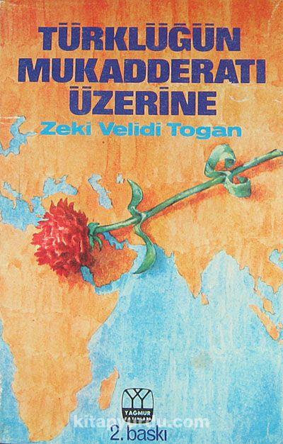 Türklüğün Mukadderatı Üzerine (Ürün Kodu: 1-D-11) - Zeki Velidi Togan pdf epub