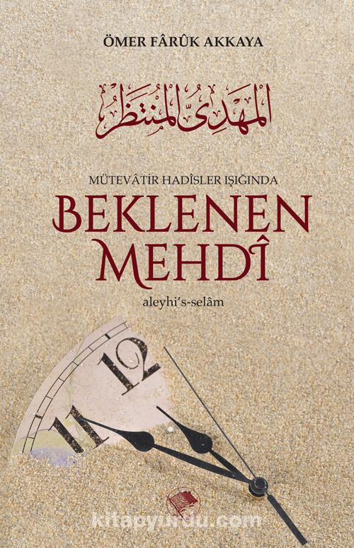 Mütevatir Hadisler Işığında Beklenen Mehdi (a.s.) - Ömer Faruk Akkaya pdf epub