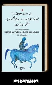 İltifat Ağyaredir Dost Acı Söyler & Türkçe Üzerine Mülahazalar 2